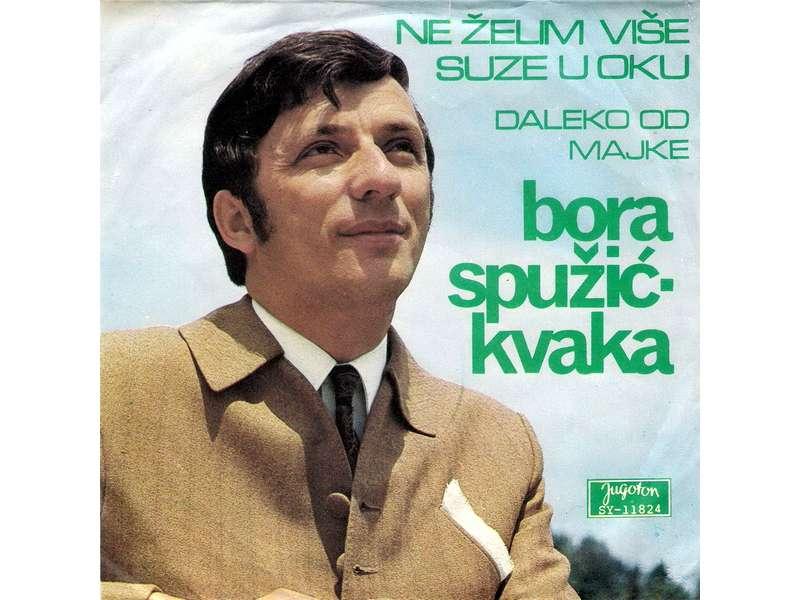 Bora Spužić Kvaka - Ne Želim Više Suze U Oku / Daleko Od Majke