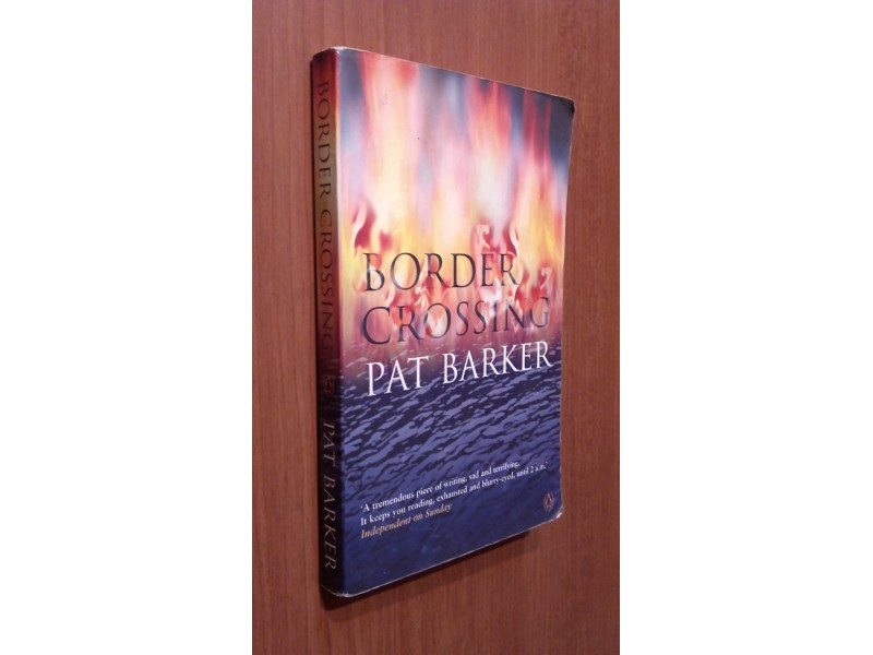 border crossing by pat barker Novelist pat barker was born in thornaby-on-tees in yorkshire, england, on 8 may 1943  when we first hear ian, the child murderer in border crossing, talking, we.