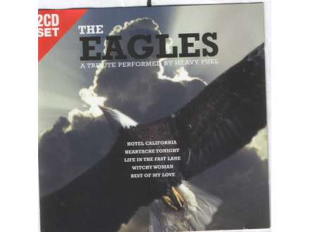 CD - THE EAGLES : A TRIBUTE PERFORMED BY HEAVY FUEL 2CD