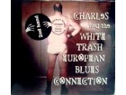 CHARLESS and the WHITE TRASH EUROPEAN BLUES CONNECTION