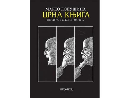 CRNA KNJIGA - CENZURA U SRBIJI 1945-2015 - Marko Lopušina