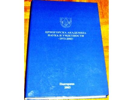 CRNOGORSKA AKADEMIJA NAUKA I UMJETNOSTI 1973-2003