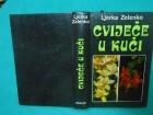 CVIJEĆE U KUĆI /uzgoj ukrasnog bilja/ LJerka Zelenko