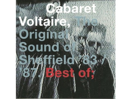 Cabaret Voltaire - The Original Sound Of Sheffield `83 / `87. Best Of;