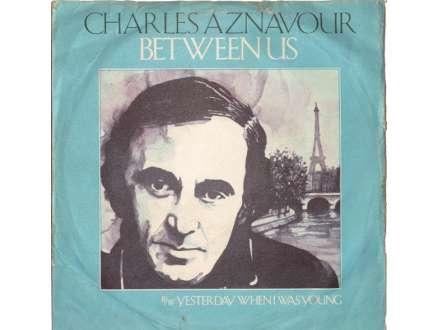 Charles Aznavour - Between Us / Yesterday, When I Was Young