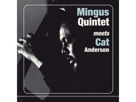 Charles Mingus Quintet, The, Cat Anderson - Mingus Quintet Meets Cat Anderson
