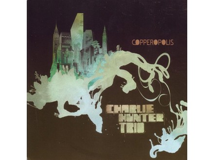 Charlie Hunter Trio - Copperopolis