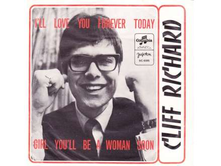 Cliff Richard - I`ll Love You Forever Today / Girl You`ll Be A Woman Soon