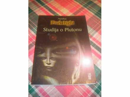 DARK LIGHT : Studija o Plutonu - Aurelius