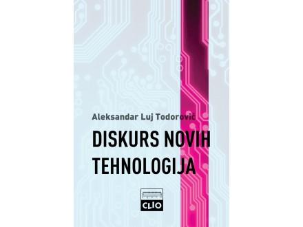 DISKURS NOVIH TEHNOLOGIJA  - Aleksandar Luj Todorović
