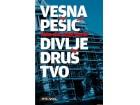 DIVLJE DRUŠTVO - KAKO SMO STIGLI DOVDE - Vesna Pešić