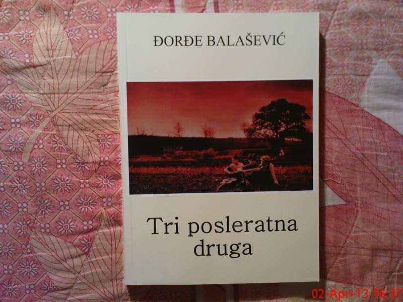 DJORDJE BALASEVIC --  TRI POSLERATNA DRUGA