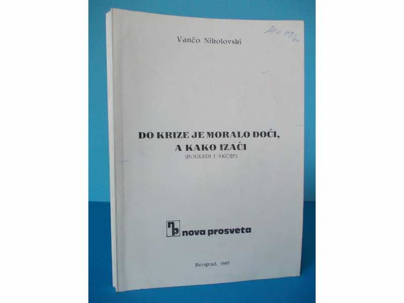 DO KRIZE JE MORALO DOĆI, A KAKO IZAĆI-Vančo Nikolovski