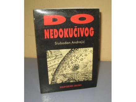 DO NEDOKUČIVOG Slobodan Andrejić