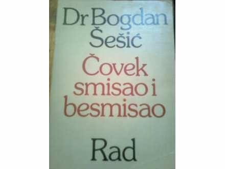 DR BOGDAN ŠEŠIĆ, ČOVEK SMISAO I BESMISAO