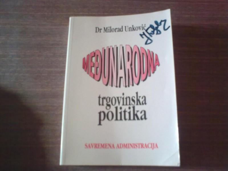 DR M.UNKOVIC MEDJUNARODNA TRGOVINSKA POLITIKA