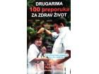 DRUGARIMA 100 PREPORUKA ZA ZDRAV ŽIVOT - Grupa autora