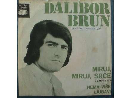 Dalibor Brun - Miruj, Miruj, Srce / Nema Više Ljubavi