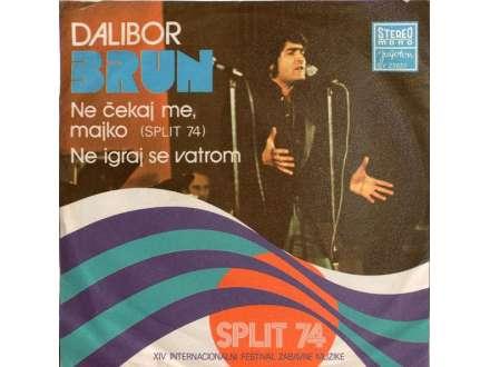 Dalibor Brun - Ne Čekaj Me, Majko  / Ne Igraj Se Vatrom