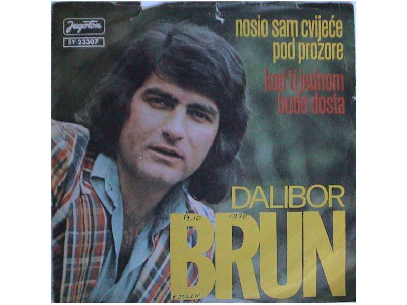 Dalibor Brun - Nosio Sam Cvijeće Pod Prozore / Kad Ti Jednom Bude Dosta