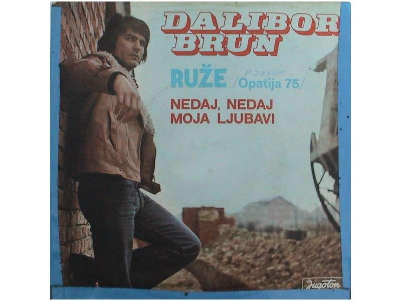 Dalibor Brun - Ruže / Nedaj, Nedaj Moja Ljubavi