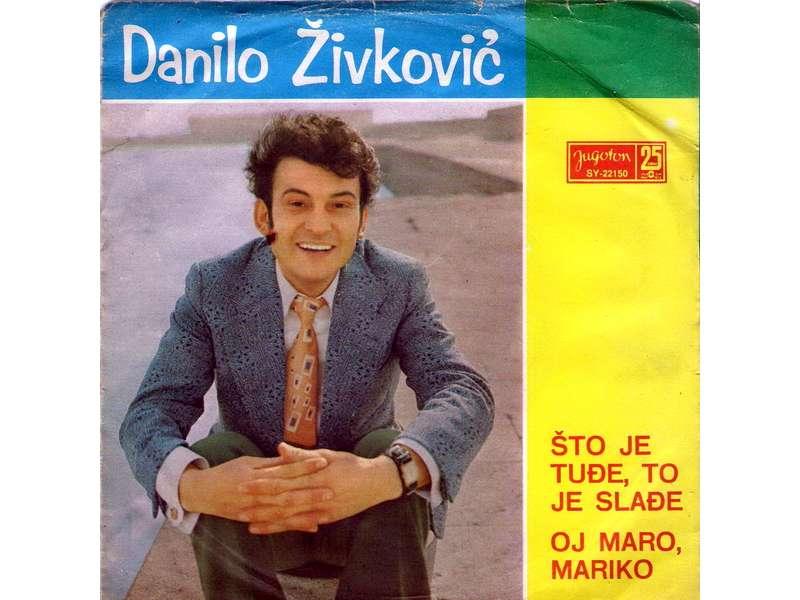 Danilo Živković - Što Je Tuđe, To Je Slađe / Oj Maro, Mariko