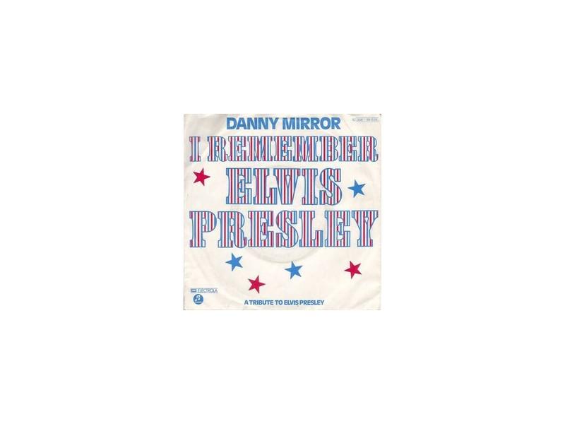Danny Mirror - I Remember Elvis Presley SINGL