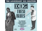 Dig These Blues: The Legendary Dig Masters NOVO