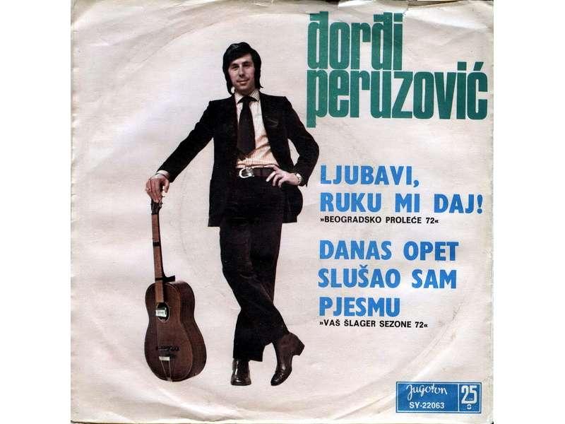 Đorđi Peruzović - Ljubavi Ruku Mi Daj / Danas Opet Slušao Sam Pjesmu