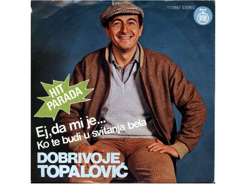 Dobrivoje Topalović - Ej, Da Mi Je... / Ko Te Budi U Svitanja Bela