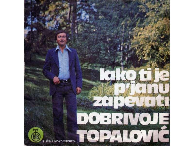 Dobrivoje Topalović - Lako Ti Je P`janu Zapevati / Jedno Drugom Potrebni Smo