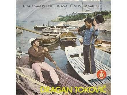 Dragan Toković - Rastao Sam Pored Dunava / U Novom Sadu, Ej...