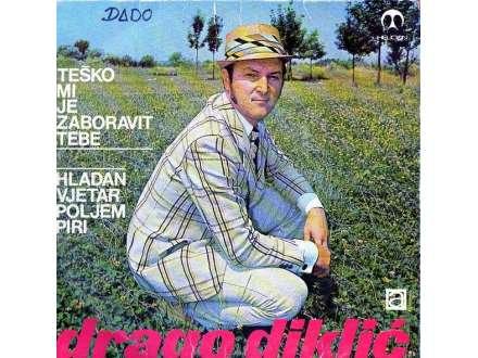 Drago Diklić - Teško Mi Je Zaboravit Tebe / Hladan Vjetar Poljem Piri
