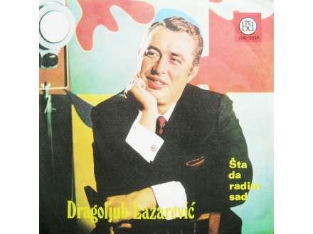 Dragoljub Lazarević - Šta Da Radim Sad