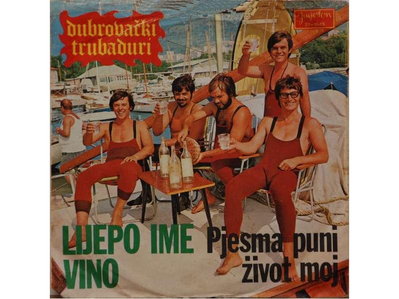 Dubrovački Trubaduri - Lijepo Ime Vino / Pjesma Puni Život Moj