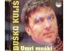 Duško Kuliš - Umri Muški