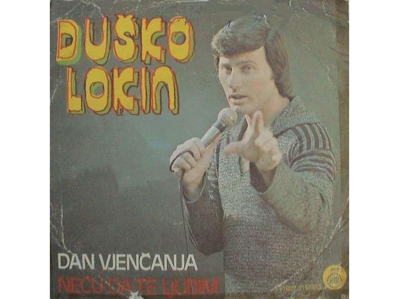 Duško Lokin - Dan Vjenčanja / Neću Da Te Ljubim