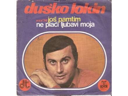 Duško Lokin - Još Pamtim / Ne Plači Ljubavi Moja