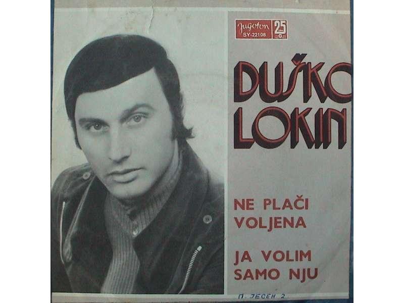 Duško Lokin - Ne Plači Voljena / Ja Volim Samo Nju