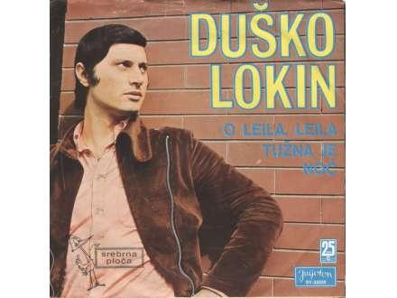 Duško Lokin - O Leila, Leila / Tužna Je Noć