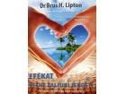 EFEKAT VEČNE ZALJUBLJENOSTI - Nauka o stvaranju raja na zemlji - Brus Lipton