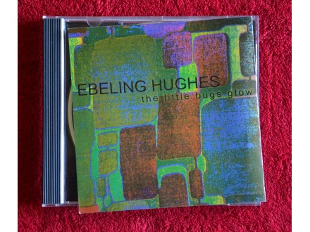 Ebeling Hughes ‎– The Little Bugs Glow