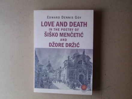 Edward Dennis Goy - LOVE AND DEATH IN THE POETRY OF