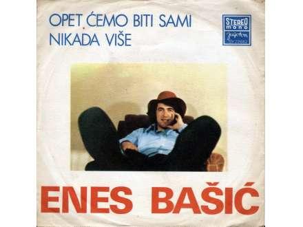 Enes Bašić - Opet Ćemo Biti Sami / Nikada Više