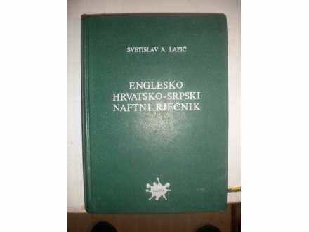 Englesko hrvatsko - srpski naftni rečnik - S. Lazic