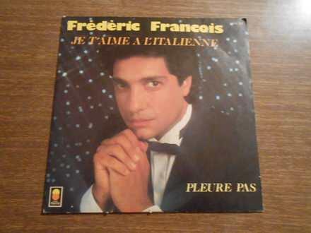 Frédéric François - Je T`Aime A L`Italienne / Pleure Pas
