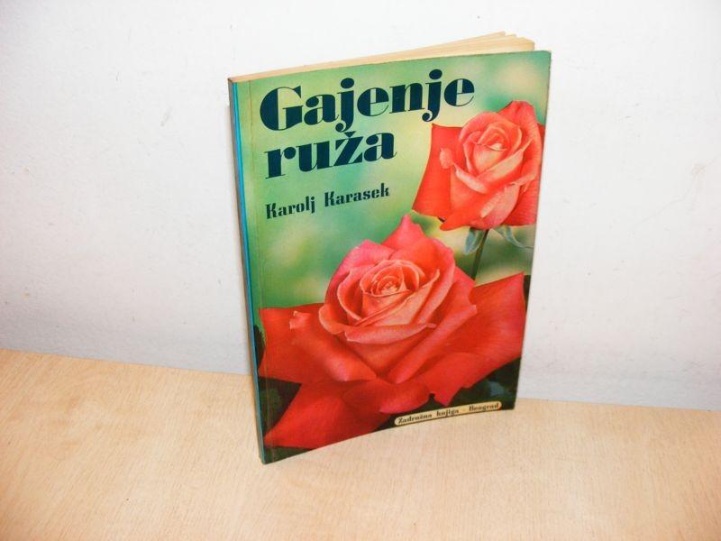 GAJENJE RUŽA - Karolj Karasek (besplatna dostava)
