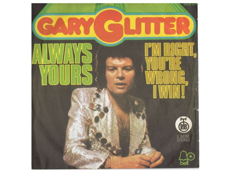 Gary Glitter - Always Yours / I`m Right, You`re Wrong, I Win!