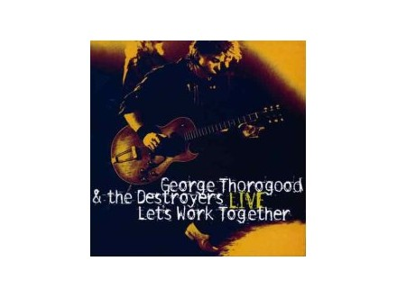 George Thorogood & The Destroyers - Live: Let`s Work Together