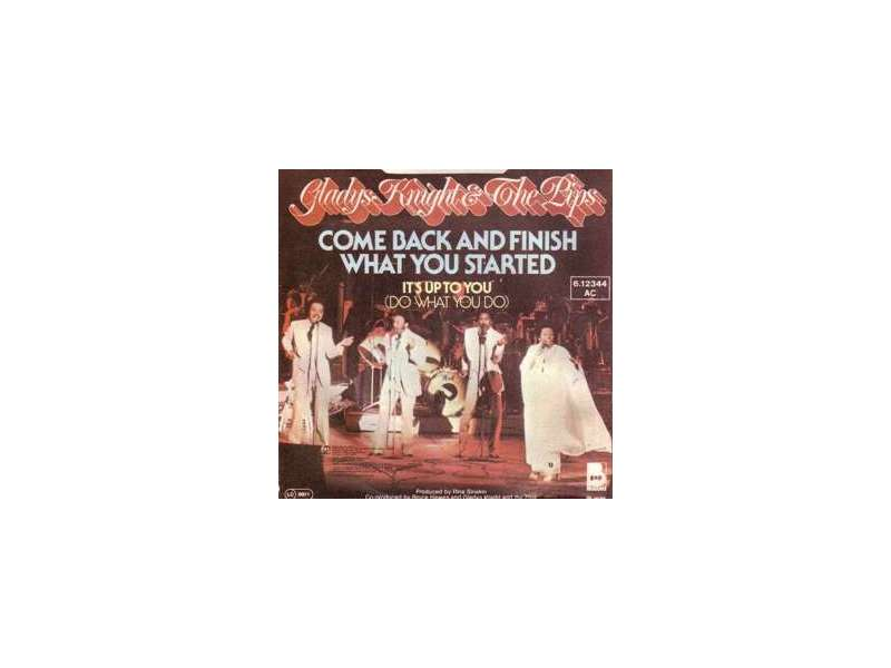 Gladys Knight And The Pips - Come Back And Finish What You Started / It`s Up To You (Do What You Do)